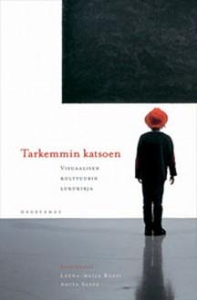 Tarkemmin katsoen : visuaalisen kulttuurin lukukirja - Anita Seppä, Leena-Maija Rossi