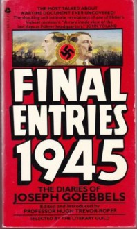 Final Entries 1945: The Diaries of Joseph Goebbels - Joseph Goebbels