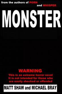 Monster: A Novel of Extreme Horror and Gore - Matt Shaw,Michael Bray
