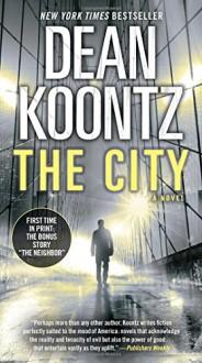 The City (with bonus short story The Neighbor): A Novel - Dean Koontz