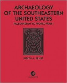 Archaeology of the Southeastern United States: Paleoindian to World War I - Judith A. Bense