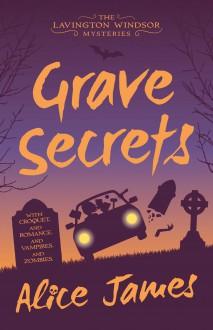Grave Secrets (The Lavington Windsor Mysteries #1) - Alice James
