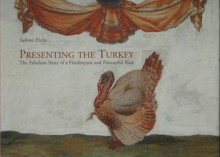Presenting the Turkey: The Fabulous Story of a Flamboyant and Flavourful Bird - Sabine Eiche