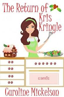The Return of Kris Kringle: A Christmas Romantic Comedy - Caroline Mickelson