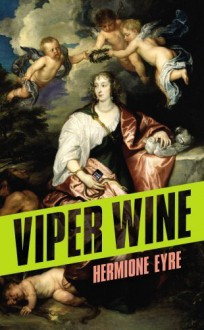 Viper Wine by Eyre, Hermione (2014) Hardcover - Hermione Eyre