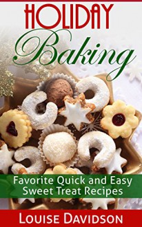 Holiday Baking: Favorite Quick and Easy Sweet Treat Recipes - Louise Davidson,Marjorie Kramer