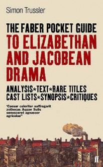 The Faber Pocket Guide To Elizabethan And Jacobean Drama - Simon Trussler
