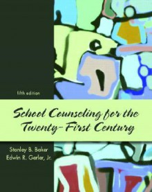 School Counseling for the 21st Century (5th Edition) - Stanley B. Baker, Edwin R. Gerler Jr.