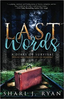 Last Words: A Diary of Survival - Shari J Ryan