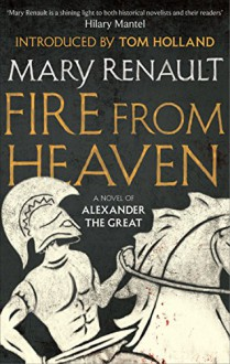Fire from Heaven: A Novel of Alexander the Great: A Virago Modern Classic (VMC) - Mary Renault