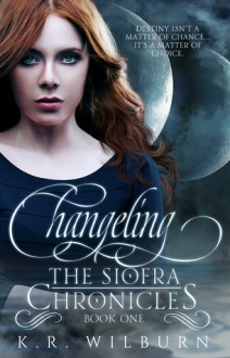 Changeling (The Siofra Chronicles, #1) - K.R. Wilburn