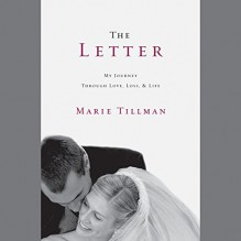 The Letter: My Journey Through Love, Loss, and Life - Marie Tillman, Marie Tillman, Hachette Audio