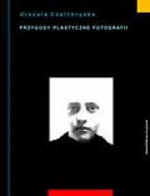 Przygody plastyczne fotografii - Urszula Czartoryska