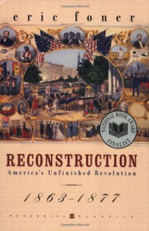 Reconstruction: America's Unfinished Revolution 1863-1867 - Eric Foner