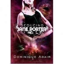 Seducing Jane Porter (Jane Porter, #1) - Dominique Adair