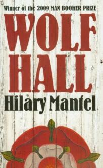 Wolf Hall (Thomas Cromwell, #1) - Hilary Mantel