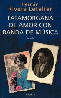 Fatamorgana de amor con banda de música - Hernán Rivera Letelier