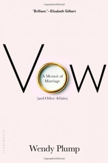 Vow: A Memoir of Marriage (and Other Affairs) - Wendy Plump