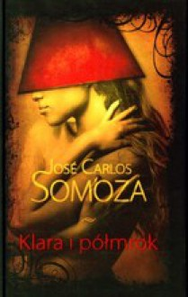 Klara i półmrok - José Carlos Somoza