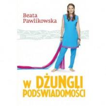 W dżungli podświadomości - Beata Pawlikowska