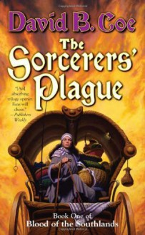 The Sorcerers' Plague: Book One of Blood of the Southlands - David B. Coe