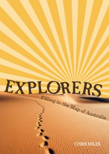 Explorers: Filling In The Map Of Australia - Chris Miles