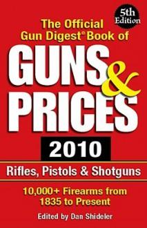 The Official Gun Digest Book of Guns & Prices - Dan Shideler