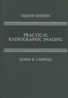 Practical Radiographic Imaging - Quinn B. Carroll