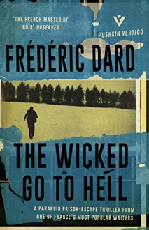 The Wicked Go To Hell (Pushkin Vertigo) - Frédéric Dard,David Coward
