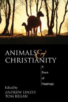 Animals and Christianity: A Book of Readings - Andrew Linzey, Tom Regan