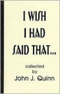 I Wish I Had Said That - John Quinn