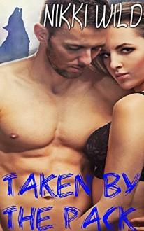 TAKEN BY THE WHOLE PACK (BBW Shifter Menage Erotic Romance) - Nikki Wild