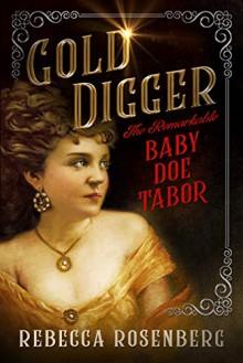 Gold Digger, The Remarkable Baby Doe Tabor - Rebecca Rosenberg