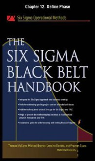 The Six SIGMA Black Belt Handbook, Chapter 12 - Define Phase - Thomas McCarty, Kathleen Mills, Michael Bremer, John Heisey, Praveen Gupta, Lorraine Daniels