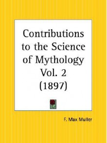 Contributions to the Science of Mythology Part 2 - Max Müller