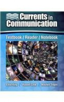 Currents in Communication: Textbook, Reader, Notebook - Elliot King, Russell Cook, Mitchell Tropin