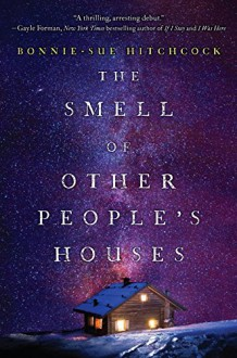 The Smell of Other People's Houses - Bonnie-Sue Hitchcock