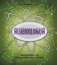 Alijenologija : znanost o izvanzemaljcima (Ologies, #10) - Dugald A. Steer, Gary Blythe, Nenad Patrun