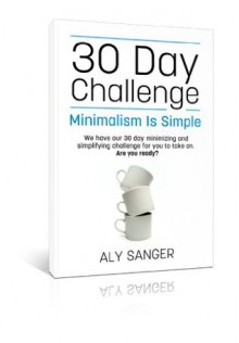 Minimalism Is Simple - 30 Day Challenge - Aly Sanger