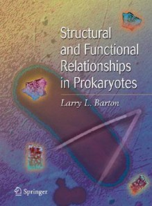 Structural and Functional Relationships in Prokaryotes - Larry L. Barton