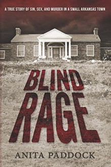 Blind Rage: A True Story of Sin, Sex, and Murder in a Small Arkansas Town - Anita Paddock