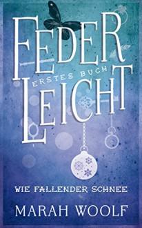 FederLeicht. Wie fallender Schnee (FederLeichtSaga 1) - Marah Woolf,Carolin Liepins
