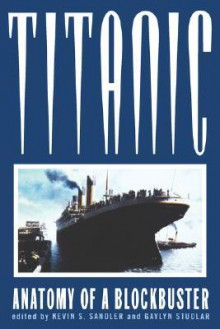 Titanic: Anatomy of a Blockbuster - Gaylyn Studlar, Kevin S. Sandler