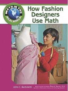 How Fashion Designers Use Math - John C. Bertoletti, Rhea A. Stewart