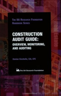 Construction Audit Guide: Overview, Monitoring, and Auditing - Denise Cicchella