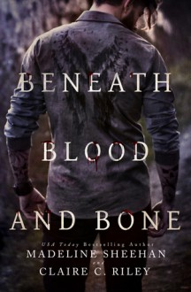 Beneath Blood and Bone - Madeline Sheehan,Claire C. Riley