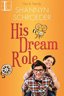 His Dream Role (Hot & Nerdy Book 6) - Shannyn Schroeder