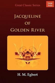 Jacqueline of Golden River - H. Egbert