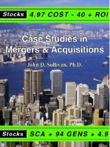 Case Studies in Mergers & Acquisitions - John Sullivan
