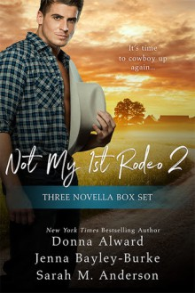 Not My First Rodeo 2 Boxed Set - Donna Alward,Jenna Bayley-Burke,Sarah M. Anderson